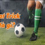 Hattrick là gì – Ghi 4, 5 bàn thắng trong một trận gọi là gì