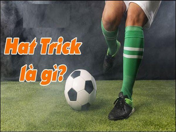 Hattrick là gì - Ghi 4, 5 bàn thắng trong một trận gọi là gì